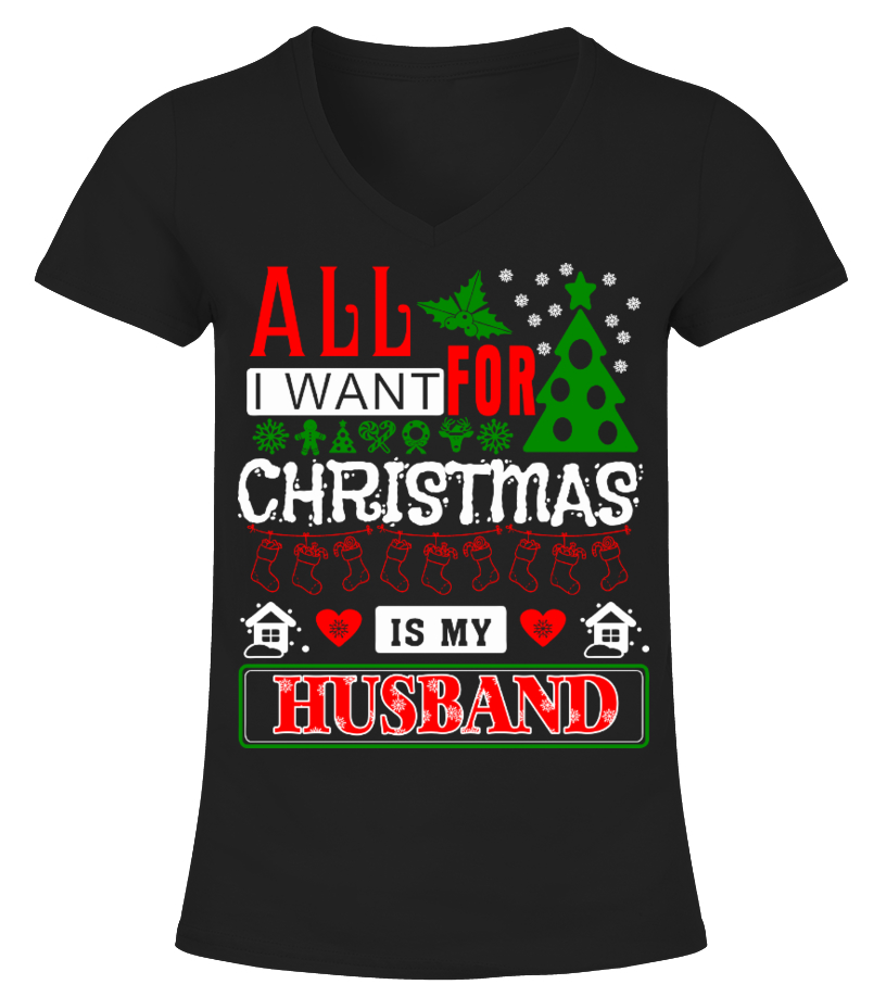 Amazing Christmas - All I Want For Christmas Is My Husband V-neck T-Shirt Woman