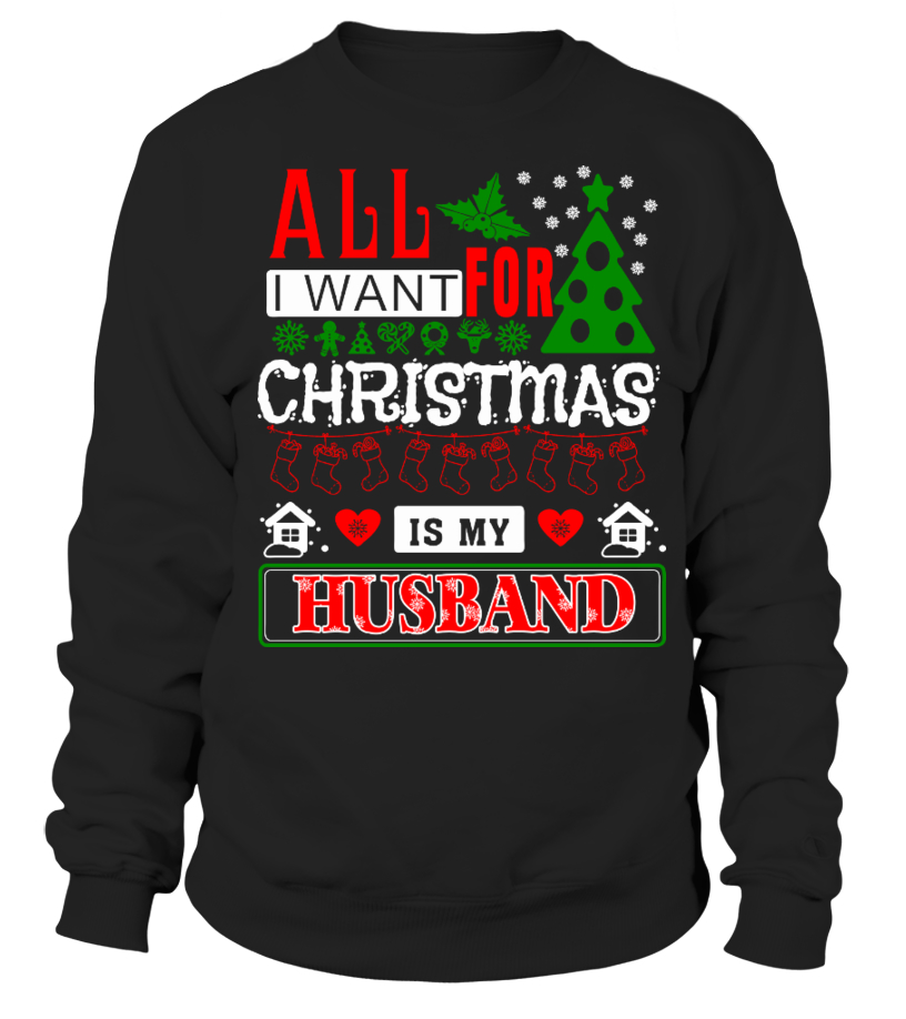 Amazing Christmas - All I Want For Christmas Is My Husband Sweatshirt Unisex