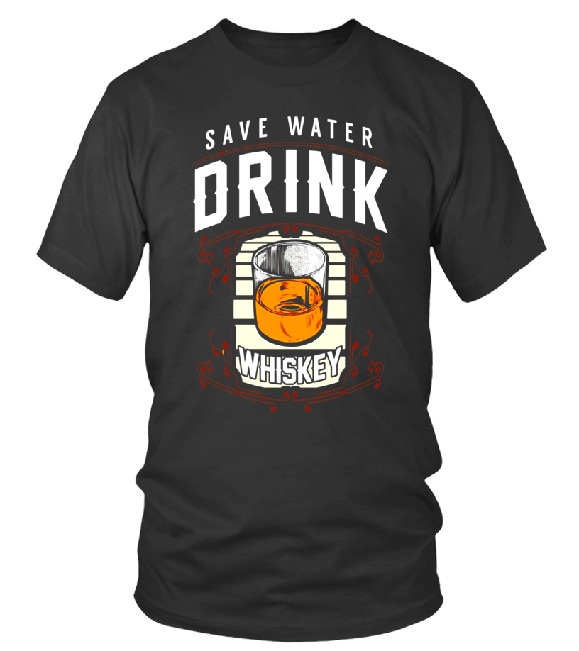 c6934526d Best Save Water Drink Whiskey Funny Drinking T-Shirt Tshirt, Hoodie, Vneck.