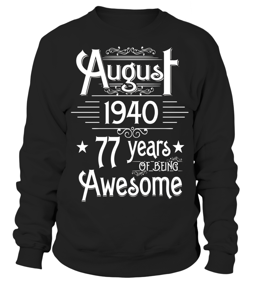 Funny August T-Shirt - August 1940 77 Years Of Being Awesome T-shirt Born In August Sweatshirt Unisex