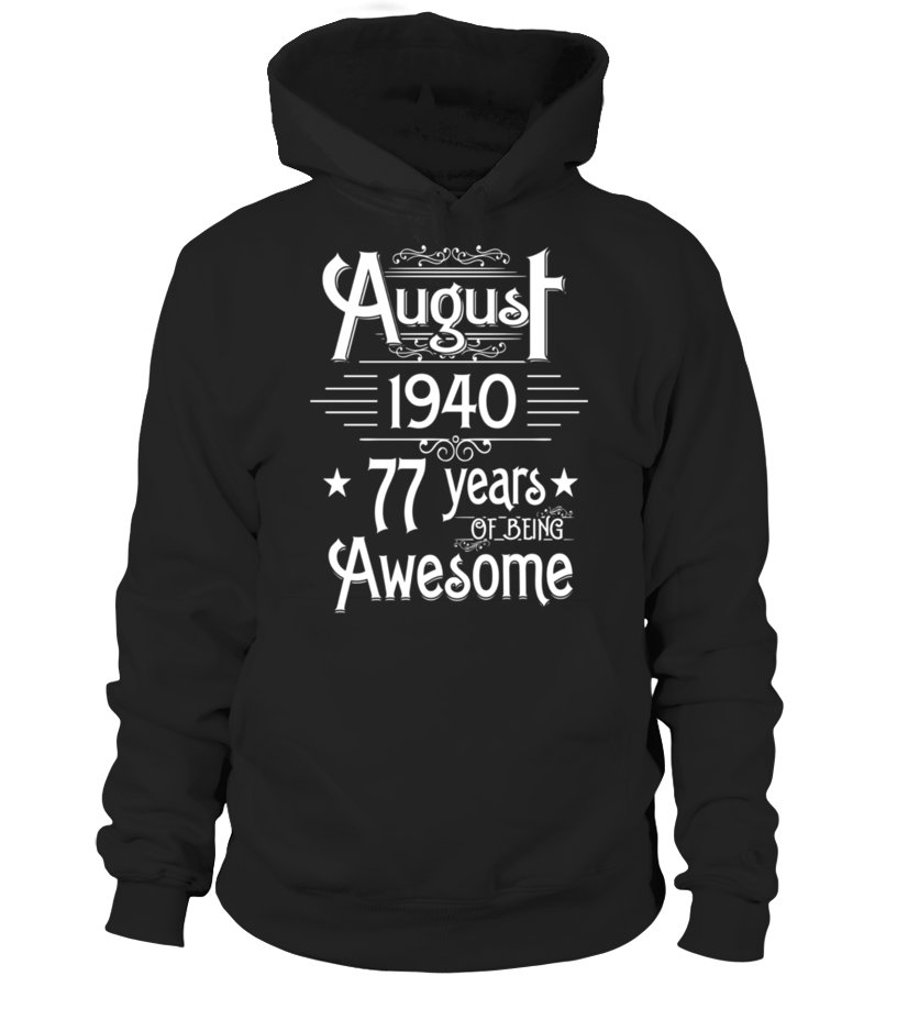 Funny August T-Shirt - August 1940 77 Years Of Being Awesome T-shirt Born In August Hoodie Unisex