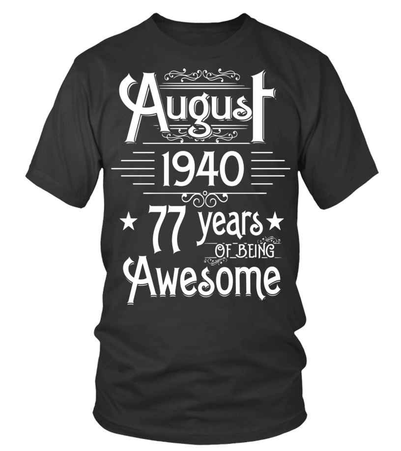 Funny August T-Shirt - August 1940 77 Years Of Being Awesome T-shirt Born In August Round neck T-Shirt Unisex