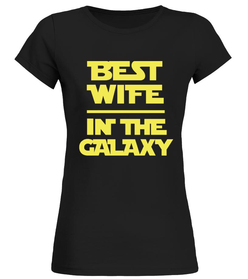 Best wife in the galaxy - best wife galaxy shirt