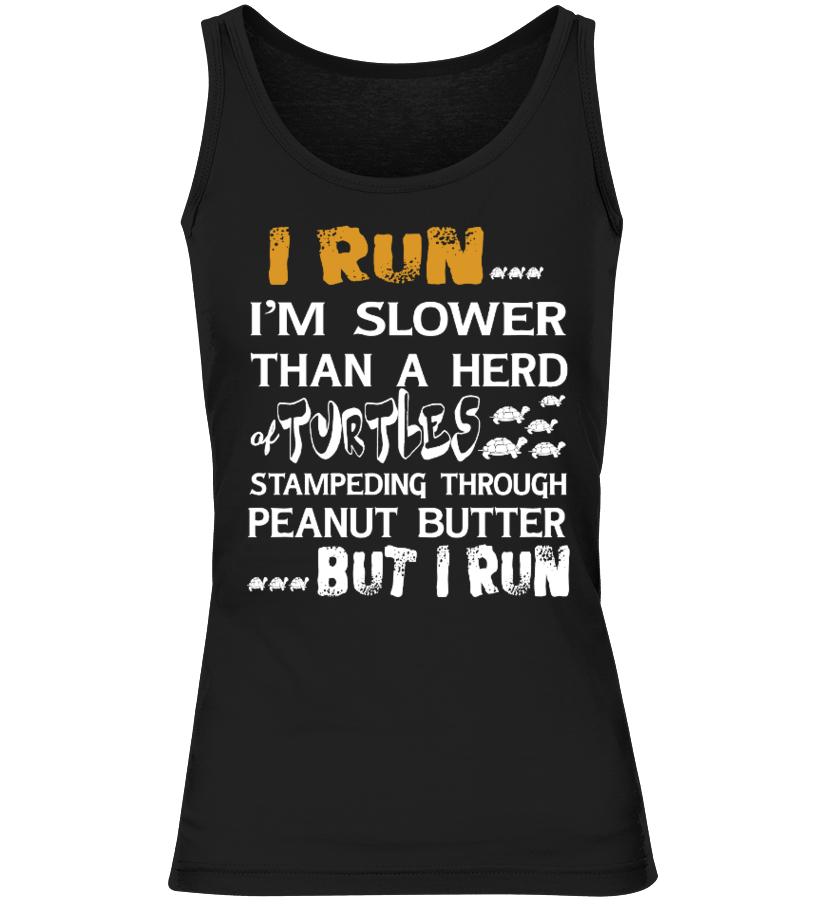 I run... I'm slower