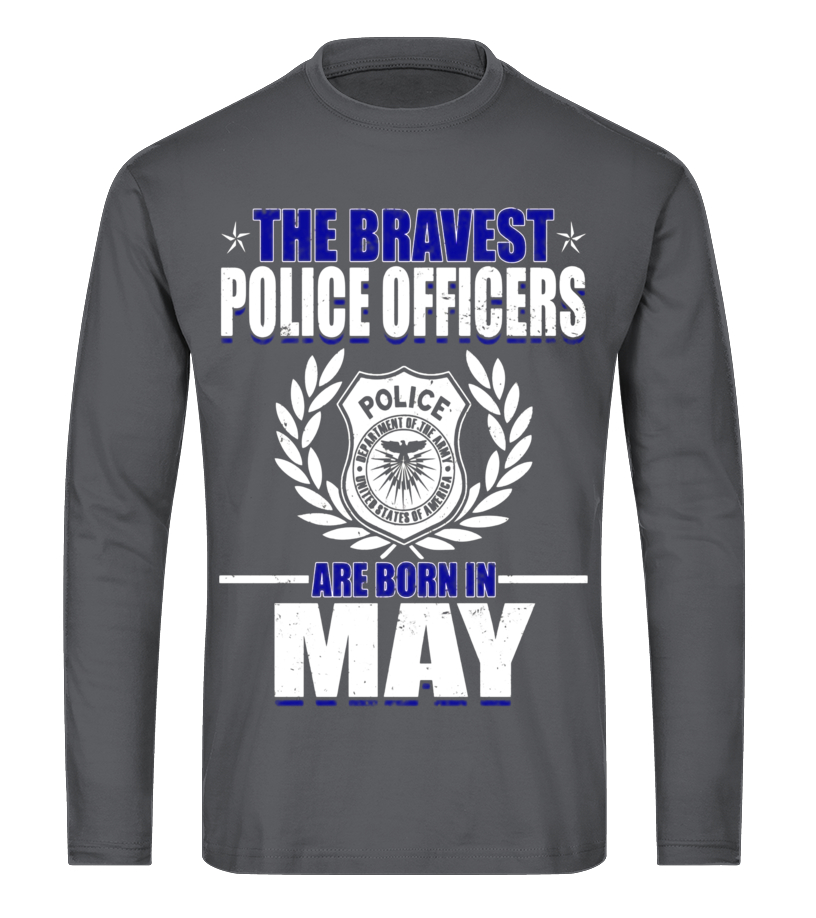 Amazing May T-Shirt - The Bravest Police Officers Police Are Born In May Shirts Long sleeved T-shirt Unisex