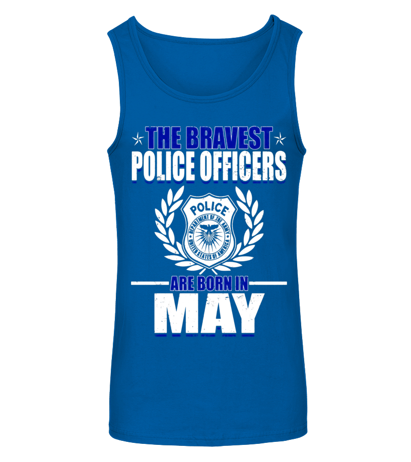 Amazing May T-Shirt - The Bravest Police Officers Police Are Born In May Shirts Tanktop Unisex