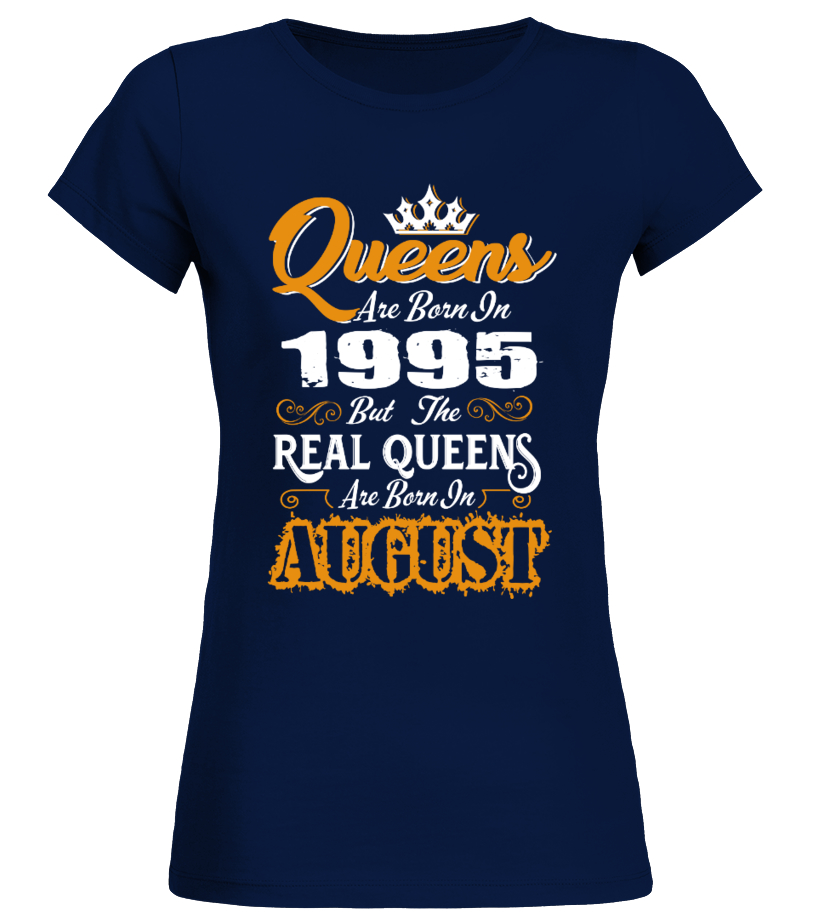 Real Queens are born in August 1995
