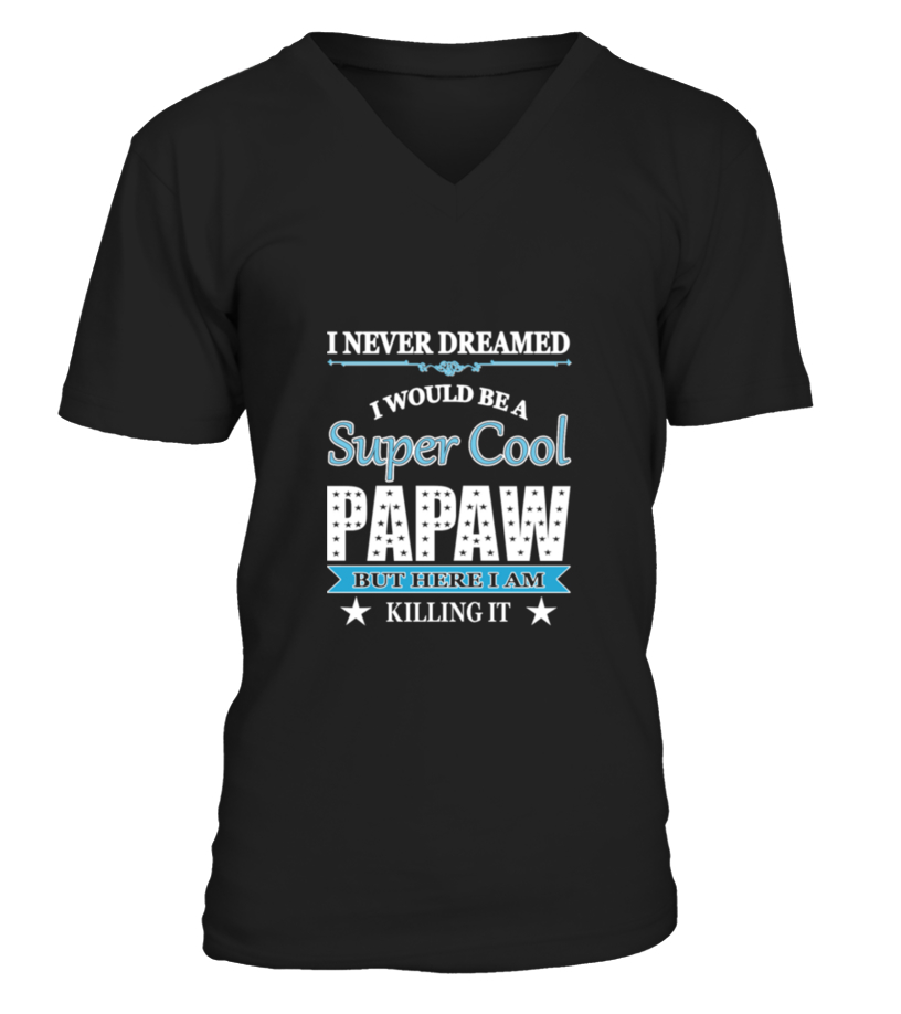 Awesome Father T-Shirt - Super Cool Papaw Here I Am Killing It T-Shirt V-neck T-Shirt Unisex