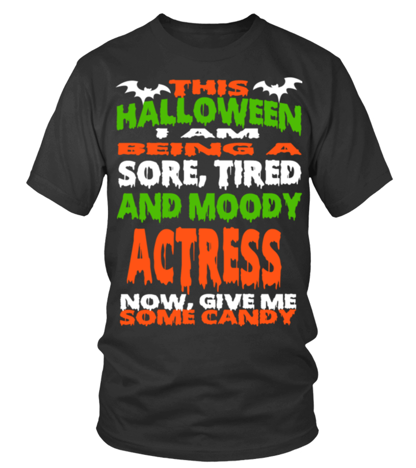 Actress - Halloween Sore Tired And Moody Funny Shirt