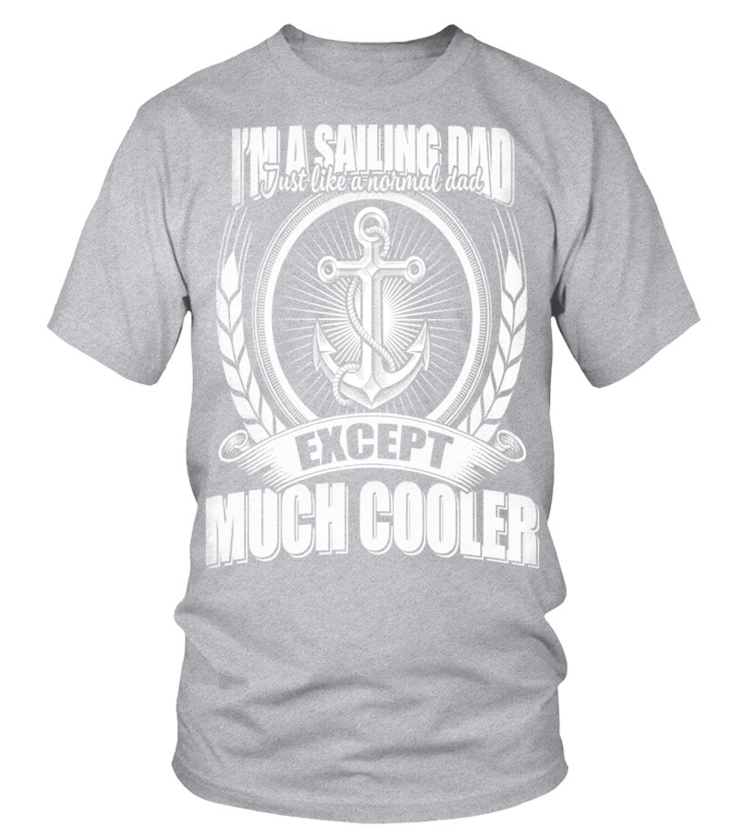 f6f07a9d Amazing Sailing - I m A Sailing Dad Just Like A Normal Dad Except Much  Cooler