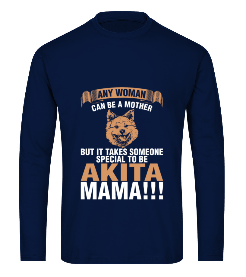 Shop Mother - Any Woman Can Be A Mother Akita Mama T-Shirt Long sleeved T-shirt Unisex