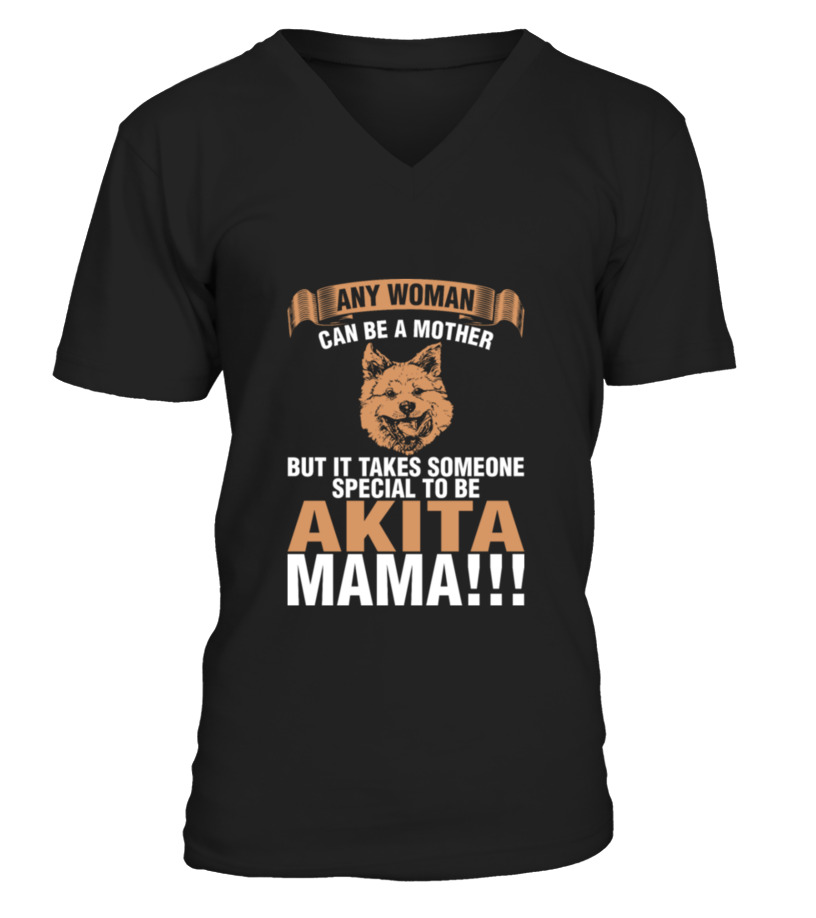 Shop Mother - Any Woman Can Be A Mother Akita Mama T-Shirt V-neck T-Shirt Unisex
