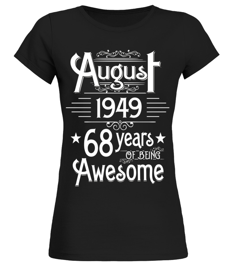 Amazing August T-Shirt - August 1949 68 Years Of Being Awesome T-shirt Born In August Round neck T-Shirt Woman