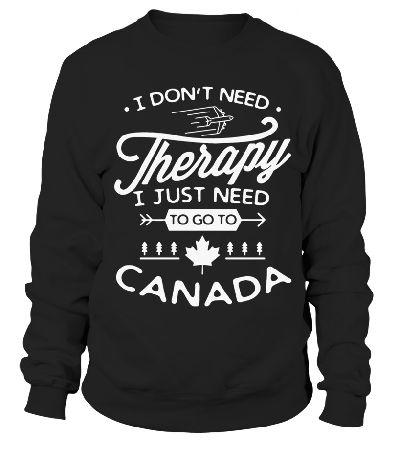 I DONT NEED THERAPY I JUST NEED TO GO TO CANADA