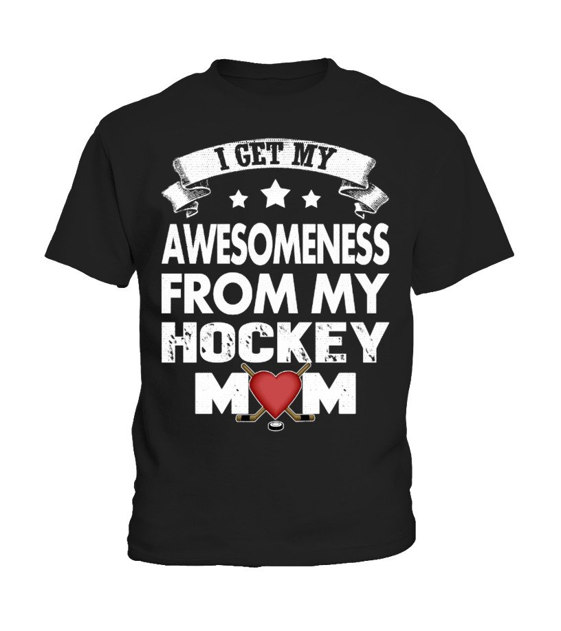I GET MY AWESOMENESS FOR MY HOCKEY MOM