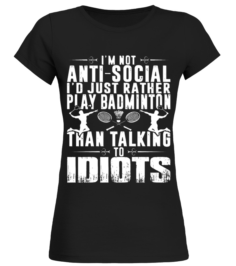 Awesome Badminton - I m not anti social I d rather play Badminton tshirt Round neck T-Shirt Woman