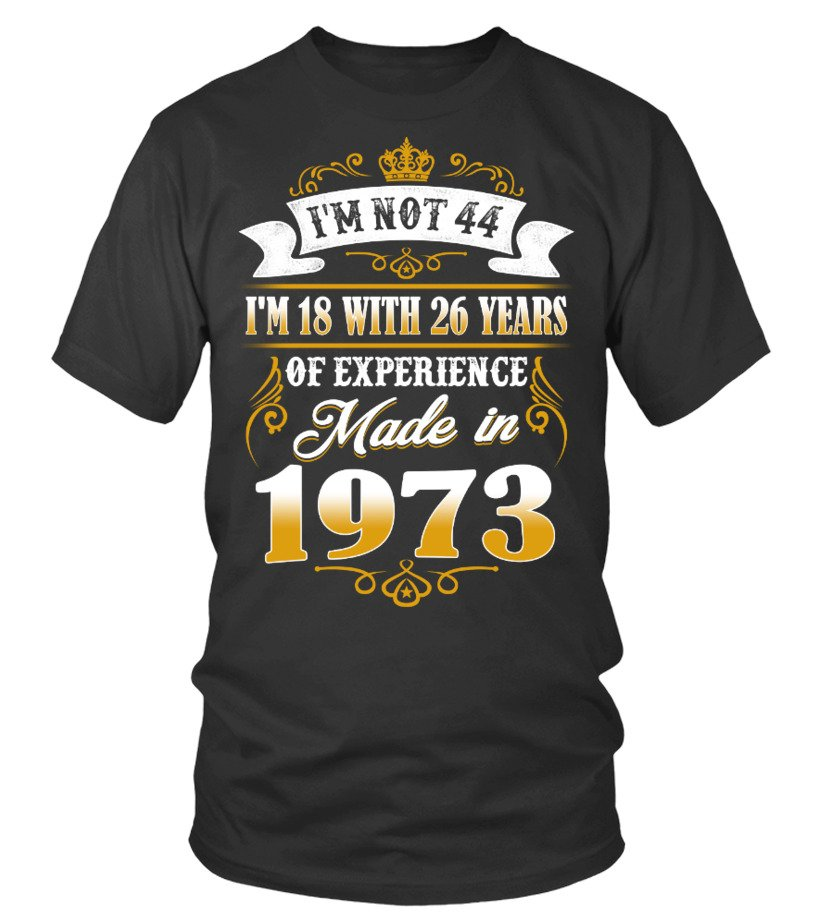 made in 1973 shirt- i'm not 44
