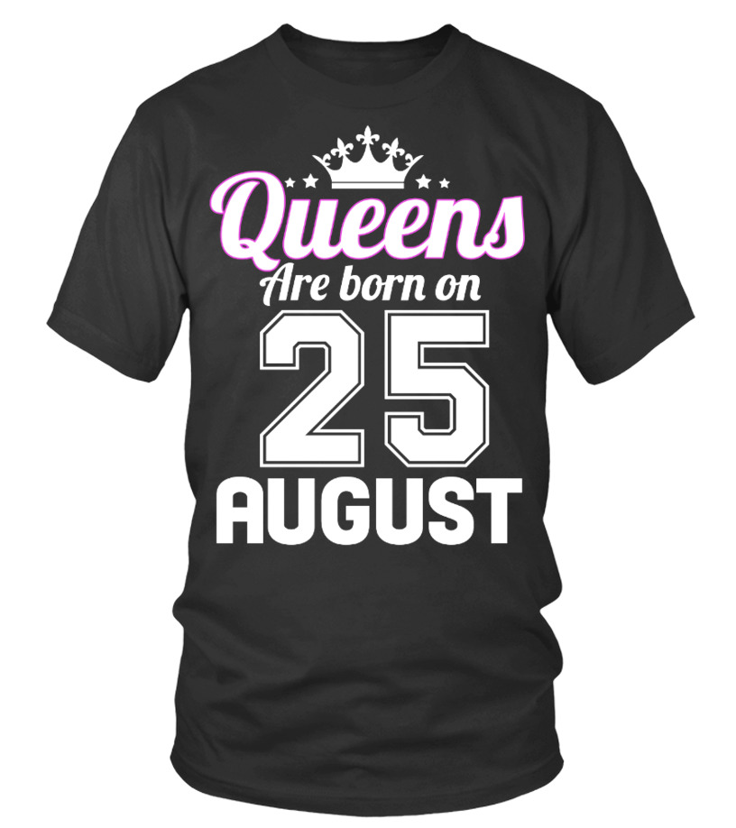 QUEENS ARE BORN ON 25 AUGUST