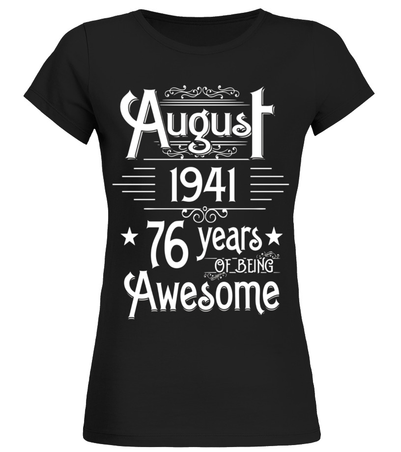 Awesome August T-Shirt - August 1941 76 Years Of Being Awesome T-shirt Born In August Round neck T-Shirt Woman