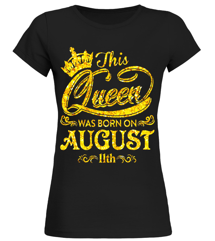 Funny August T-Shirt - This Queen Was Born On August 11th T-shirt August Queens Round neck T-Shirt Woman