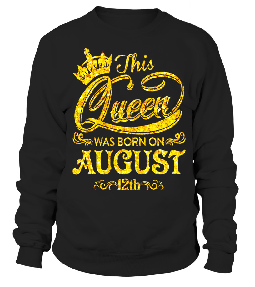 Funny August T-Shirt - This Queen Was Born On August 12th T-shirt August Queens Sweatshirt Unisex