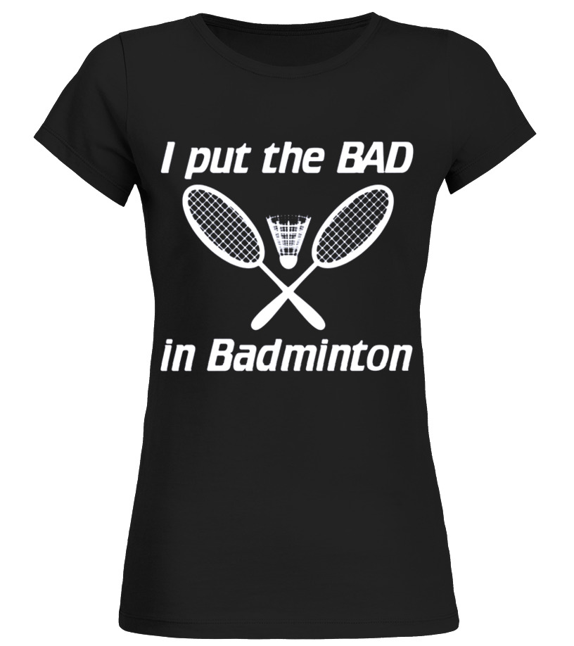Awesome Badminton - I put the bad in badminton tshirt Round neck T-Shirt Woman