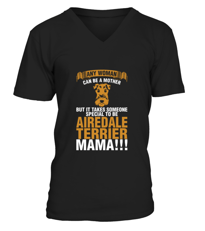 Funny Mother - Any Woman Can Be A Mother Airedale Terrier Mama T-Shirt V-neck T-Shirt Unisex