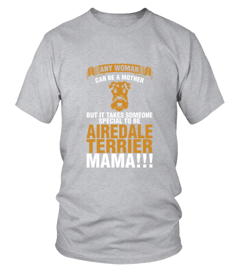 Funny Mother - Any Woman Can Be A Mother Airedale Terrier Mama T-Shirt Round neck T-Shirt Unisex