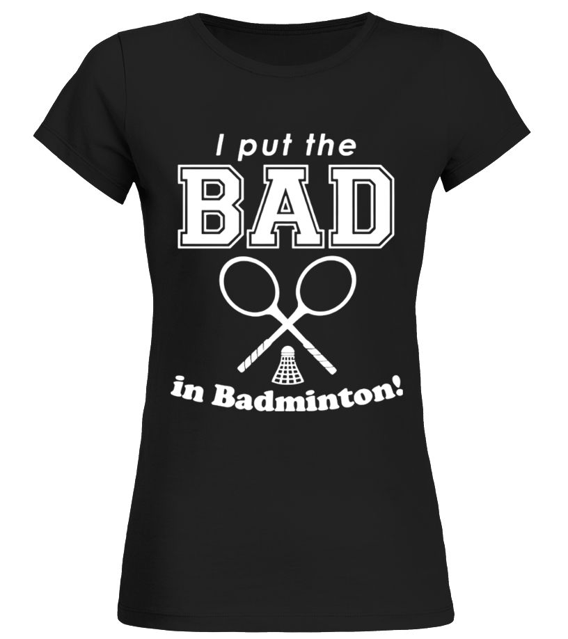 Gifts Badminton - I Put The Bad In Badminton T Shirt Round neck T-Shirt Woman