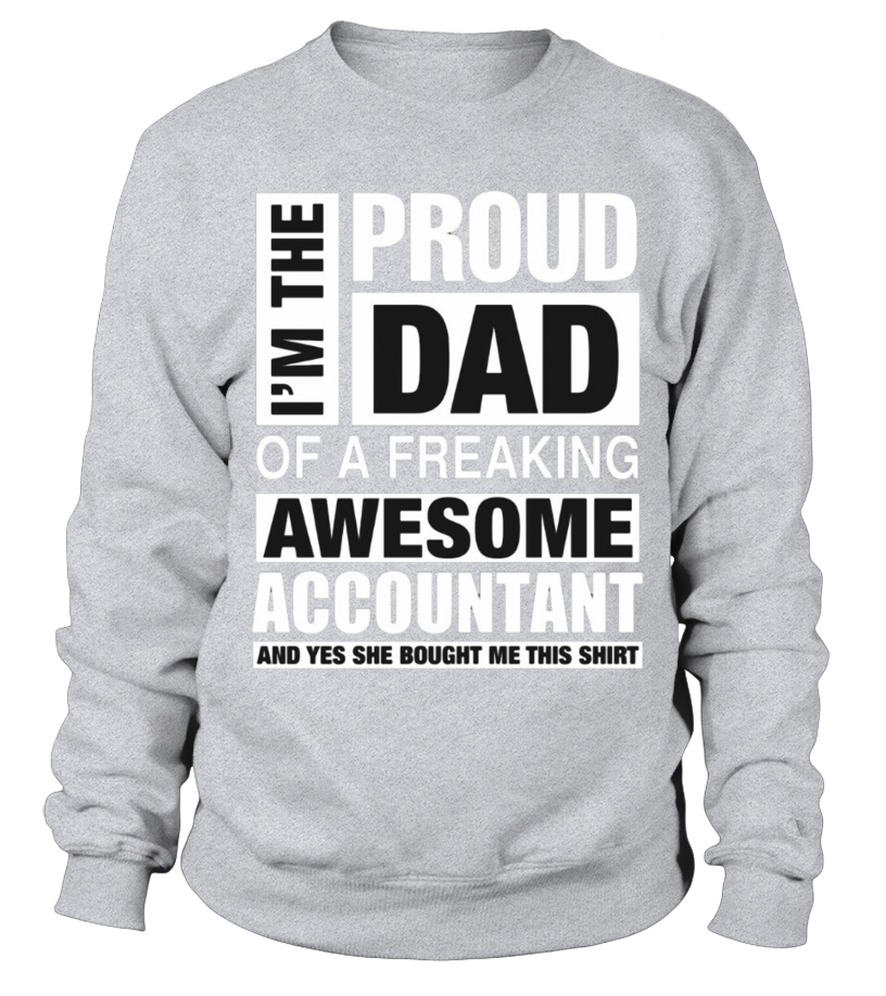 dfe44ecc Awesome Proud Dad of Freaking Awesome ACCOUNTANT T-shirt, Sweater, Hoodie  Sweatshirt Unisex