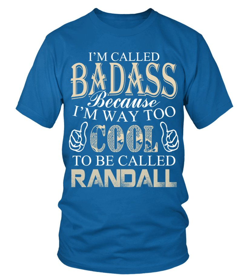 I AM WAY TOO COOL TO BE CALLED RANDALL