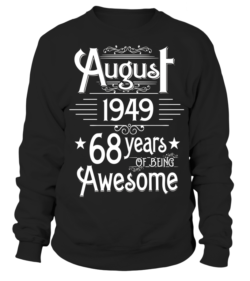 Amazing August T-Shirt - August 1949 68 Years Of Being Awesome T-shirt Born In August Sweatshirt Unisex