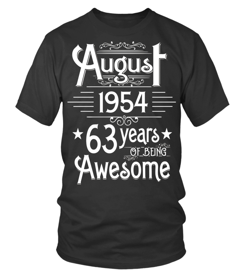 Funny August T-Shirt - August 1954 63 Years Of Being Awesome T-shirt Born In August Round neck T-Shirt Unisex