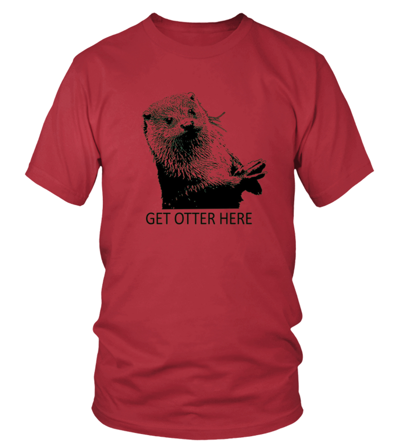 29fb6227fd Get Otter Here Quot Get Outta Here Quot Tshirt Fun Puns - T-shirt | Teezily