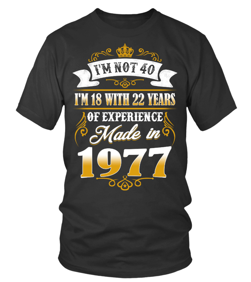 made in 1977 shirt- i'm not 40