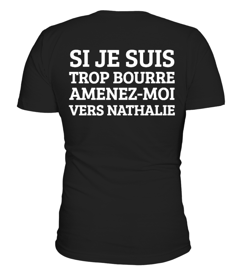 BEST SELLER - SI JE SUIS TROP BOURRÉ AMENEZ-MOI VERS NATHALIE (personnalisable) - Homme/Femme dispo