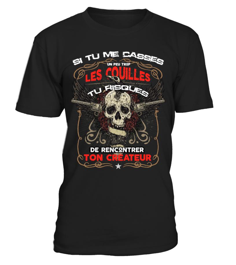 2017 T-Shirt Drole Homme Humour - Si tu me casses un peu trop les couilles tu risques de rencontrer ton créateur