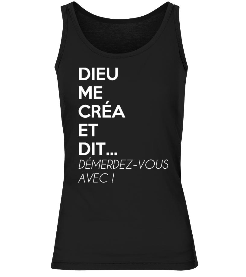 T-Shirt Drole Humour Femme DIEU ME CRÉA ET DIT DÉMERDEZ-VOUS AVEC ! BEST SELLER