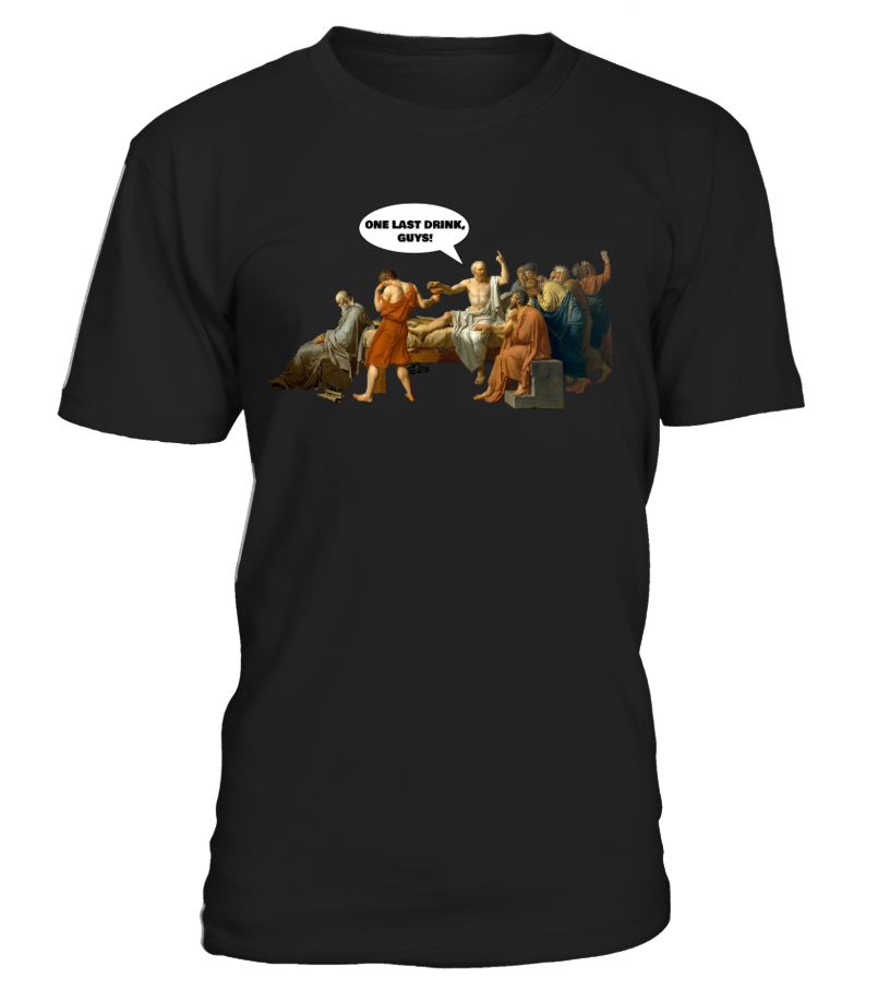 SOCRATES - ONE LAST DRINK - Philosophy Shirt