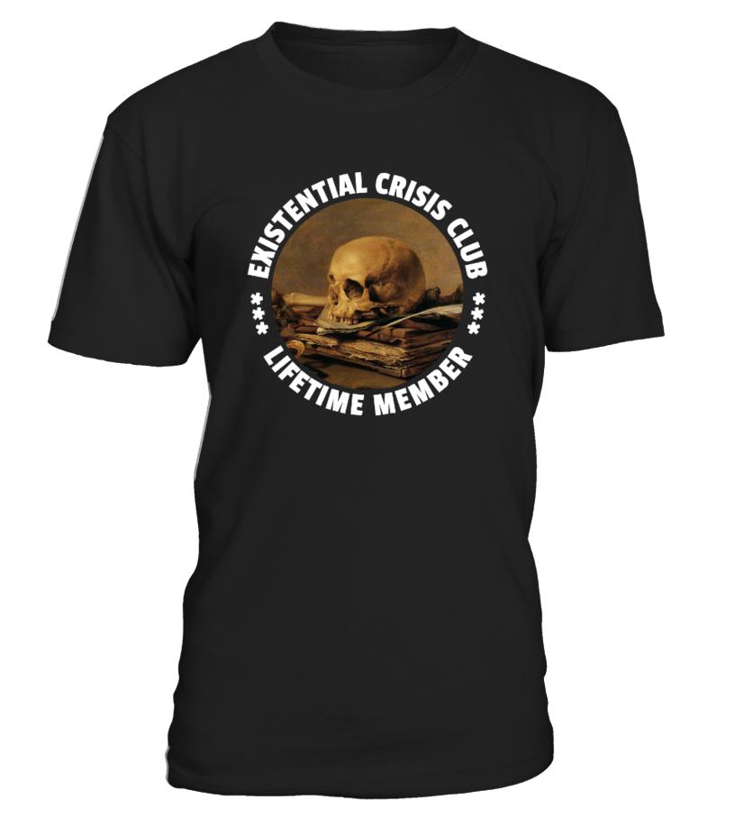 EXISTENTIAL CRISIS - LIFETIME MEMBER - Philosophy Shirt