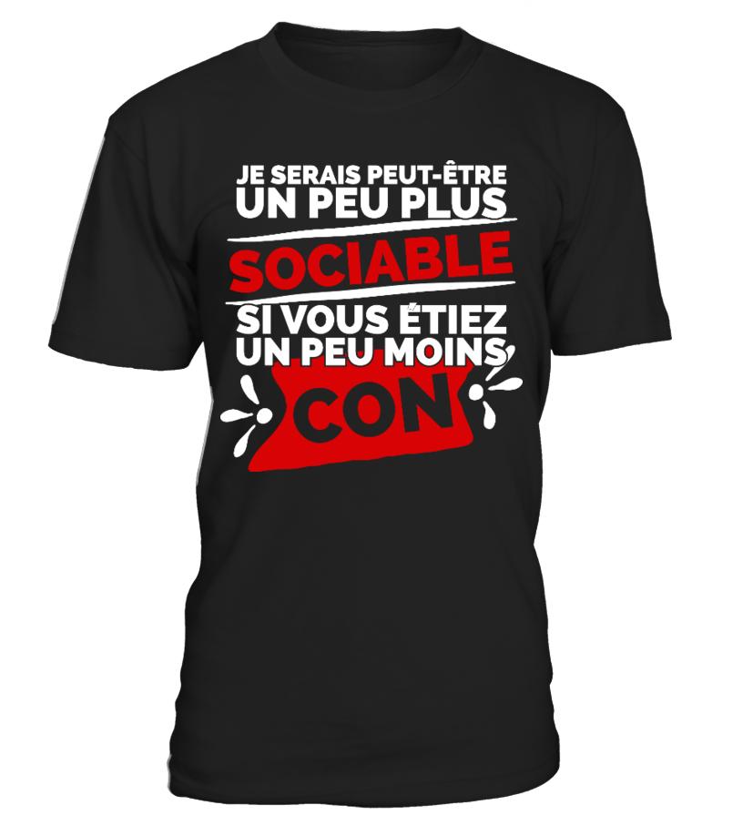 Best T-Shirt drole humour homme JE SERAIS PEUT-ÊTRE UN PEU PLUS SOCIABLE SI VOUS ÉTIEZ UN PEU MOINS CON
