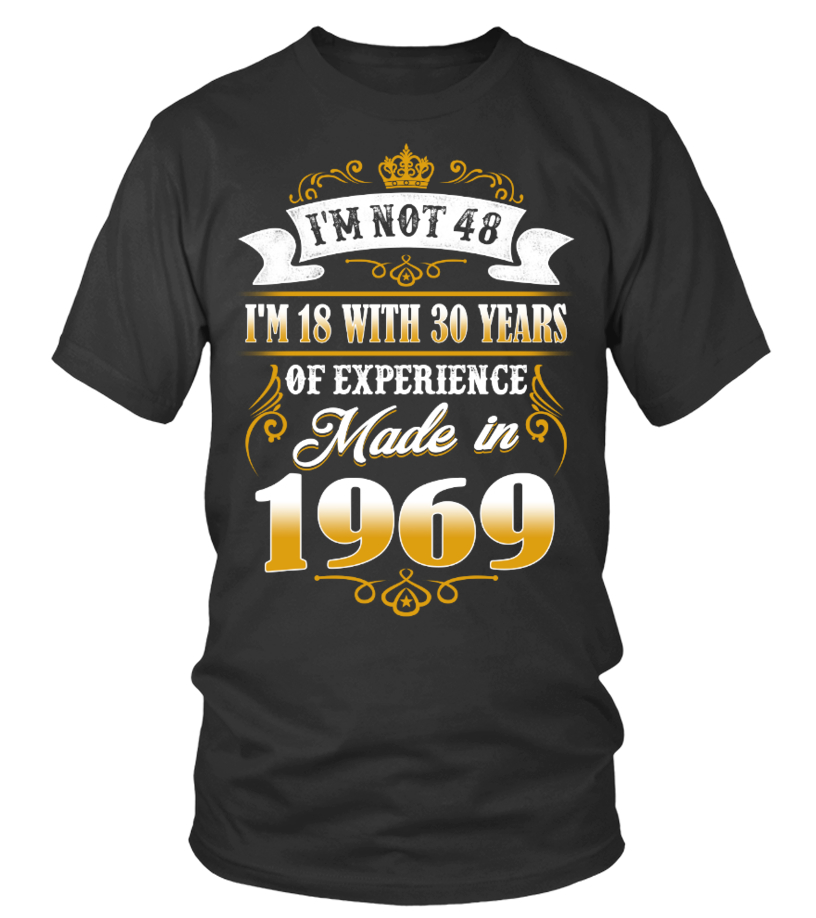 made in 1969 shirt- i'm not 48
