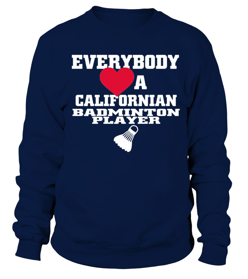 Shop Badminton - Everybody Loves A Californian Badminton Player T Shirt Sweatshirt Unisex