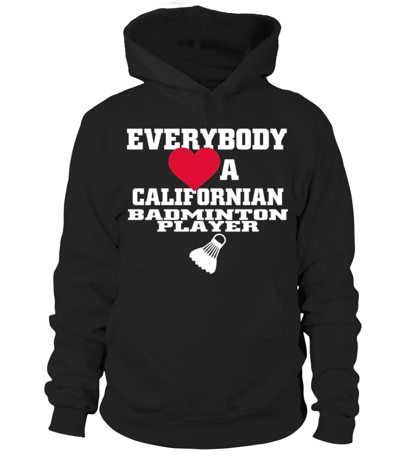 Shop Badminton - Everybody Loves A Californian Badminton Player T Shirt Hoodie Unisex