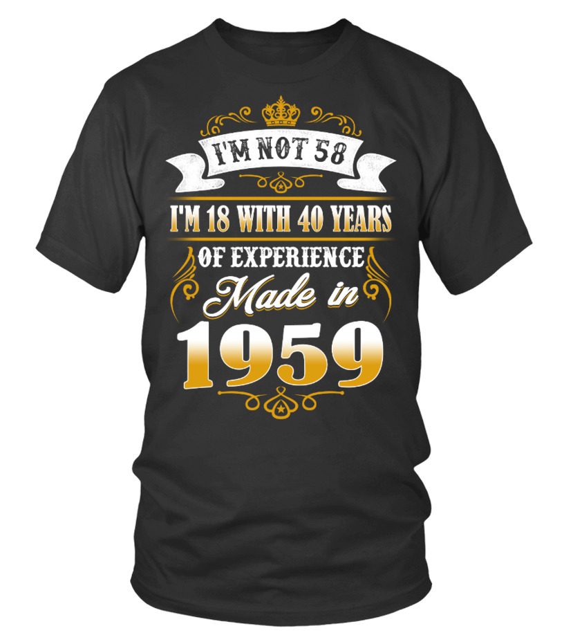 made in 1959 shirt- i'm not 58