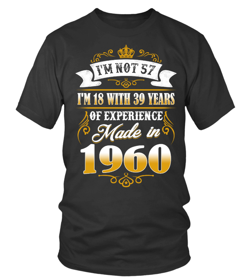 made in 1960 shirt- i'm not 57