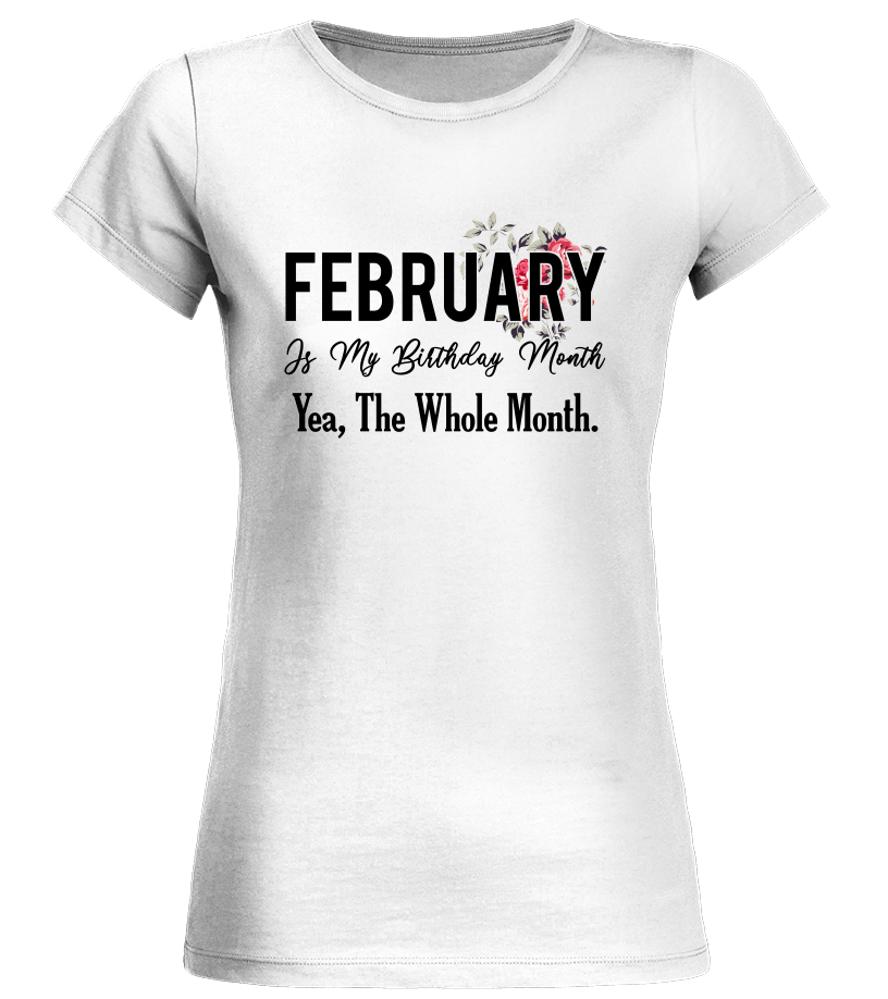 February Is My Birthday Month Yes The Whole