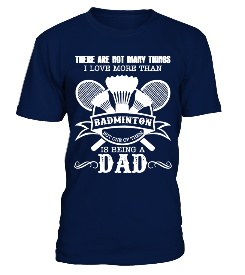 Love Badminton And Being A Dad tshirt