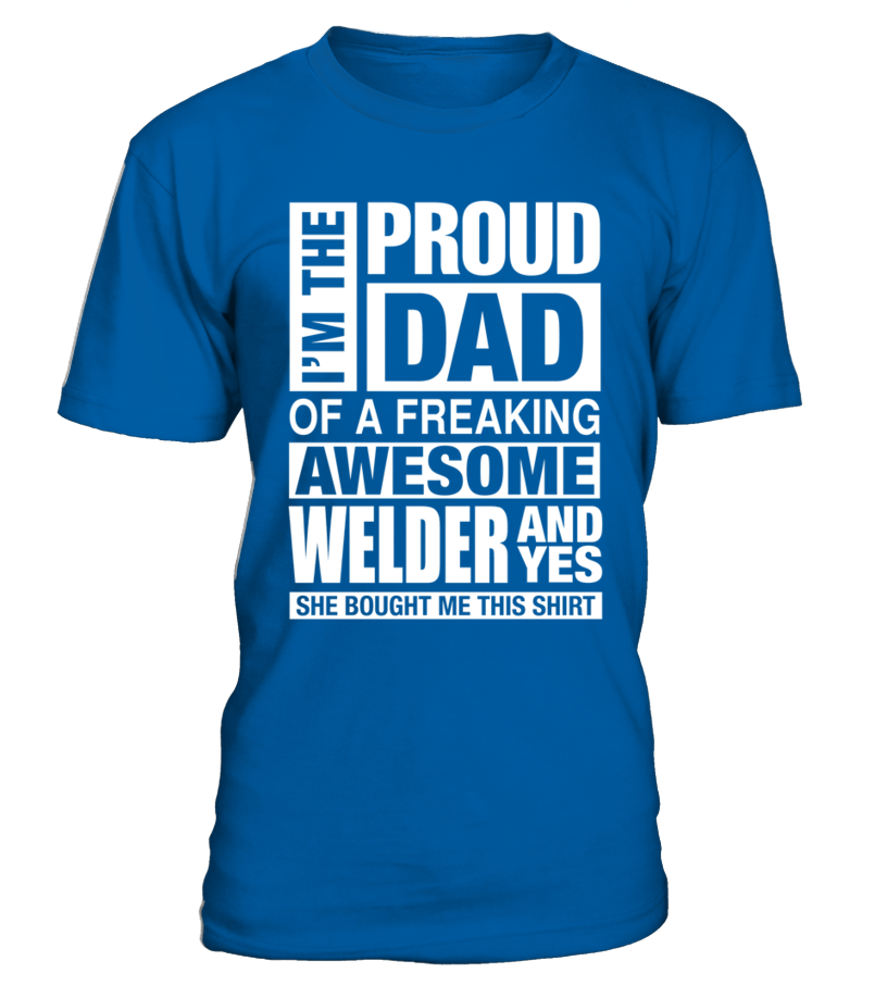 c0d5fdff Excellent WELDER Dad Im Proud Dad of Freaking Awesome WELDER T Shirt Tshirt,  Hoodie,