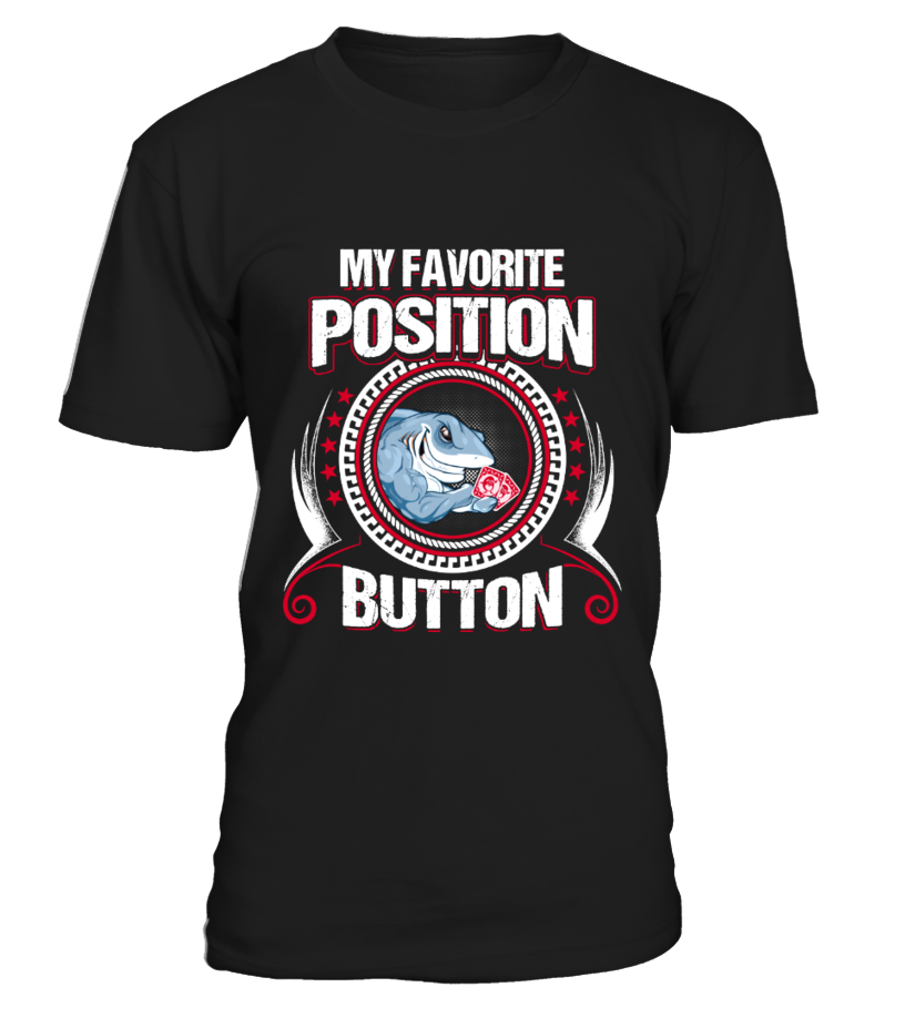 Gifts Poker - MY FAVOURITE POKER POSITION - 7 DAYS ONLY Round neck T-Shirt Unisex